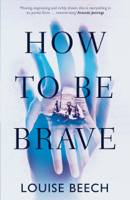 Louise Beech - How To Be Brave artwork