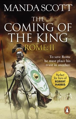 Manda Scott - Rome: The Coming of the King