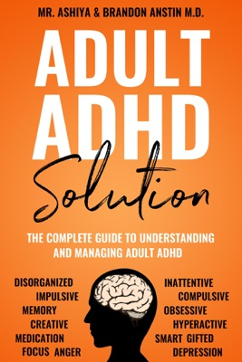Adult ADHD Solution: The Complete Guide to Understanding and Managing Adult ADHD