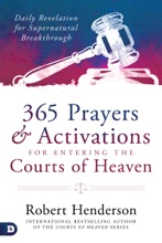 365 Prayers And Activations For Entering The Courts Of Heaven
