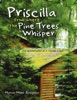 Priscilla From Where The Pine Trees Whisper: The Adventures Of A Young Child