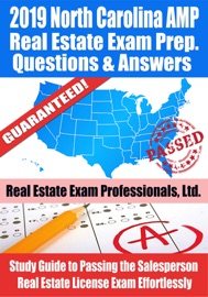 2019 NORTH CAROLINA AMP REAL ESTATE EXAM PREP QUESTIONS, ANSWERS & EXPLANATIONS: STUDY GUIDE TO PASSING THE SALESPERSON REAL ESTATE LICENSE EXAM EFFORTLESSLY