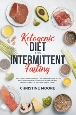 Ketogenic Diet and Intermittent Fasting: Ultimate Weight Loss Beginners  Guide, 30 Day Keto Program, Burn Fat, Meal Plan, Women and Men Motivation