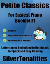 Petite Classics for Easiest Piano Booklet F1 – Ave Maria Hungarian Dance Number 4 Nocturne Opus 9 Number 2 Letter Names Embedded In Noteheads for Quick and Easy Reading