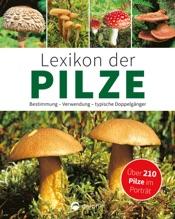Lexikon der Pilze: Bestimmung, Verwendung, typische Doppelgänger