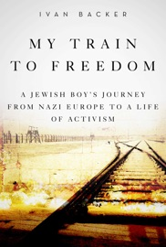 My Train to Freedom - Ivan A. Backer by  Ivan A. Backer PDF Download
