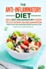 The Anti-Inflammatory Diet: Rich Anti-Inflammatory Foods to Cut Down on Inflammation - Over 25 Anti-Inflammatory Recipes You Will Love