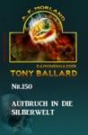 Aufbruch In Die Silberwelt Tony Ballard Nr 150