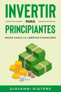 Invertir para principiantes: Pasos hacia la libertad financiera Book Cover