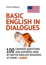 Basic English inDialogues. 100 Common Questions and Answers Used by Native English Speakers at Home + Audio