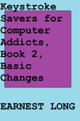 Keystroke Savers for Computer Addicts, Book 2, Basic Changes