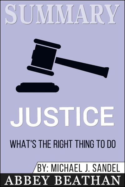 Summary of Justice: What's the Right Thing to Do? by Michael J. Sandel