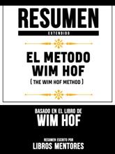 Resumen Extendido: El Metodo Wim Hof (The Wim Hof Method) – Basado En El Libro De Wim Hof