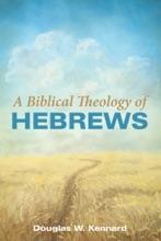 A Biblical Theology Of Hebrews