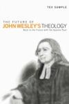 The Future Of John Wesleys Theology