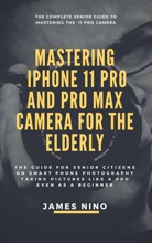 Mastering the iPhone 11 Pro and Pro Max Camera for the Elderly