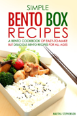 Simple Bento Box Recipes: A Bento Cookbook of Easy-to-Make