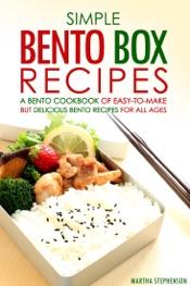 Simple Bento Box Recipes: A Bento Cookbook of Easy-to-Make