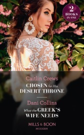 Chosen For His Desert Throne / What The Greek's Wife Needs