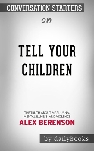 Daily Books - Tell Your Children: The Truth About Marijuana, Mental Illness, and Violence by Alex Berenson: Conversation Starters