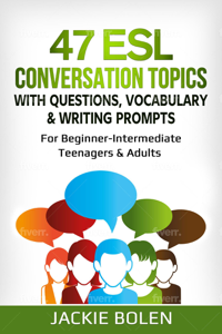47 ESL Conversation Topics with Questions, Vocabulary & Writing Prompts: For Beginner-Intermediate Teenagers & Adults Copertina del libro