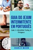 Guia do Jejum Intermitente Em português/ Guide to Intermittent Fasting In Portuguese