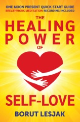 One Moon Present Quick Start Guide: A Radical Healing Formula to Transform Your Life in 28 Days - The Healing Power of Self-Love