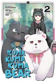 Kuma Kuma Kuma Bear (Manga) Vol. 2 - Kumanano & Sergei by  Kumanano & Sergei PDF Download
