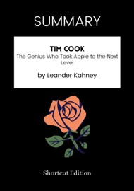 SUMMARY - Tim Cook: The Genius Who Took Apple to the Next Level by Leander Kahney