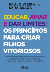 Educar, amar e dar limites: os princípios para criar filhos vitoriosos Book Cover