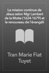 La Mission Continue De Jsus Selon Mgr Lambert De La Motte 1624-1679 Et Le Renouveau De Lvangli