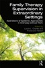 Family Therapy Supervision In Extraordinary Settings