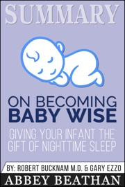 Summary Of On Becoming Baby Wise Giving Your Infant The Gift Of Nighttime Sleep By Gary Ezzo Robert Bucknam Md