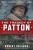 THE TRAGEDY OF PATTON A Soldier's Date With Destiny