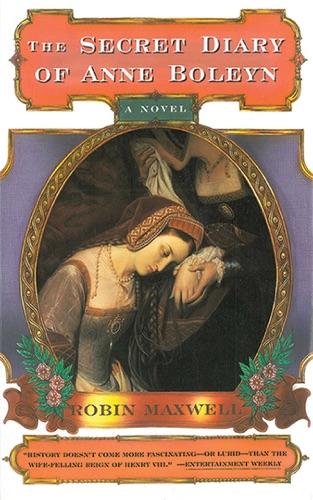 Robin Maxwell - The Secret Diary of Anne Boleyn