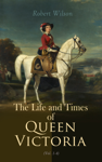 The Life and Times of Queen Victoria (Vol. 1-4)