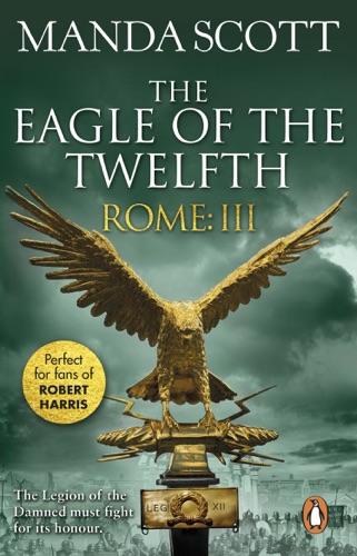 Manda Scott - Rome: The Eagle Of The Twelfth