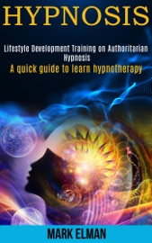 Hypnosis Lifestyle Development Training On Authoritarian Hypnosis A Quick Guide To Learn Hypnotherapy