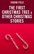 The First Christmas Tree & Other Christmas Stories