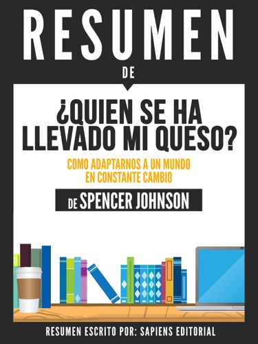 Sapiens Editorial - Quien Se Ha Llevado Mi Queso?: Como Adaptarnos A Un Mundo En Constante Cambio (Who Moved My Cheese) - Resumen Del Libro De Spencer Johnson