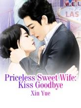 Priceless Sweet Wife: Kiss Goodbye