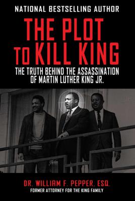 The Plot to Kill King - William F Pepper,Esq book