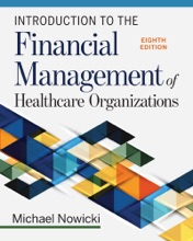 Introduction to the Financial Management of Healthcare Organizations, Eighth Edition