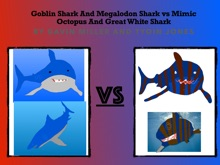 Who Would Survive/ Goblin Shark And Megalodon Shark VS Mimic Octopus And Great White Shark