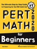 PERT Math For Beginners: The Ultimate Step By Step Guide To Preparing For The PERT Math Test