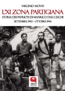 L'XI Zona partigiana. Storia dei Patrioti di Manrico Ducceschi. Settembre 1943 – Ottobre 1944 Copertina del libro