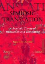 Semiosic Translation: A Semiotic Theory of Translation and Translating
