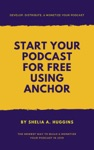 Start Your Podcast For Free Using Anchor