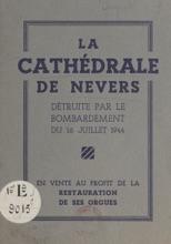 La Cathédrale De Nevers Détruite Par Le Bombardement Du 16 Juillet 1944