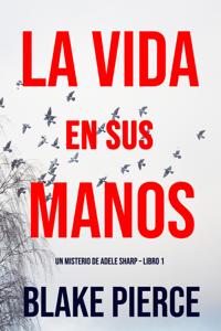 La Vida en sus Manos (Un misterio de Adele Sharp – Libro Uno) Book Cover